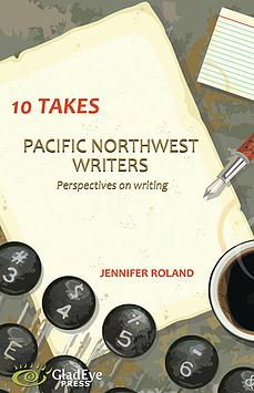 10 Takes: Pacific Northwest Writers - Perspectives on Writing