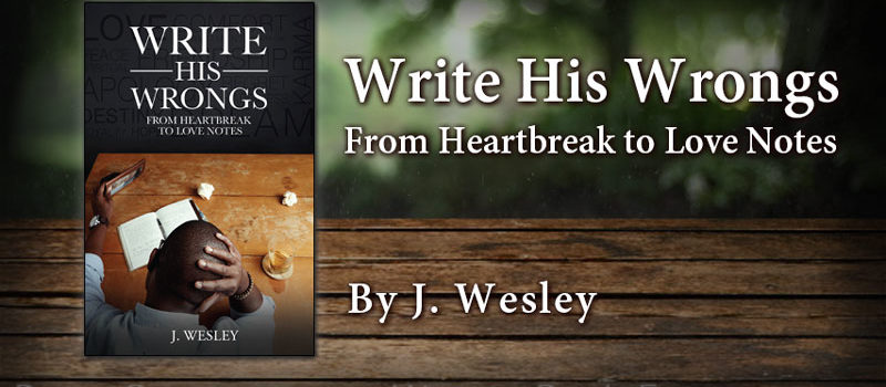 Write His Wrongs From Heartbreak to Love Notes