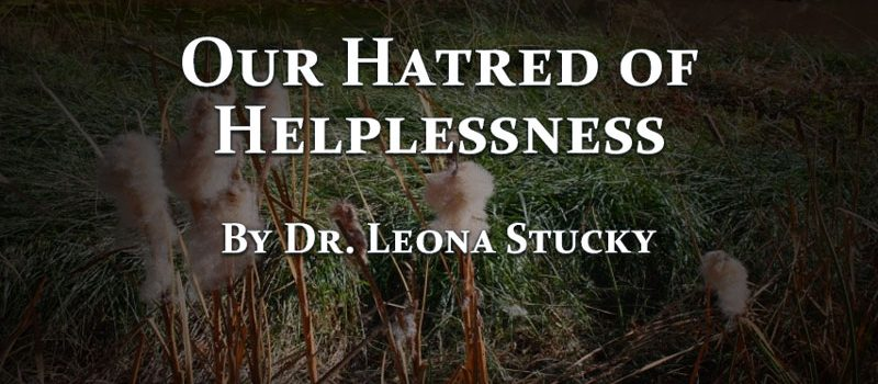 Our Hatred of Helplessness