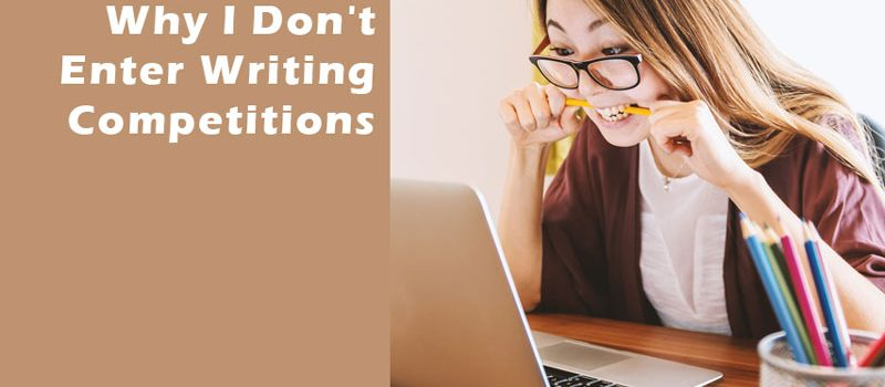 Why I Don't Enter Writing Competitions
