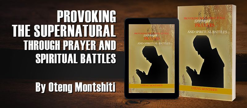 Provoking the supernatural through prayer and spiritual battles