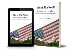 Not of This World: Religious Liberty for All as a Key Christian and American Value - Church and State US