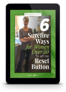 6 Surefire Ways for Women Over 50 to Hit the Reset Button - Hit The Reset Button Superhuman Strength