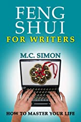 Feng Shui For Writers (How To Master Your Life Book 1) by Author MC Simon