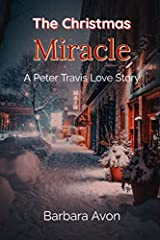 The Christmas Miracle- A Peter Travis Love Story by Barbara Avon