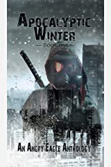 Apocalyptic Winter: An Angry Eagle Anthology by N.A. Broadley