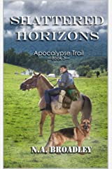 Shattered Horizons (Apocalypse Trail Book 3) by N.A. Broadley